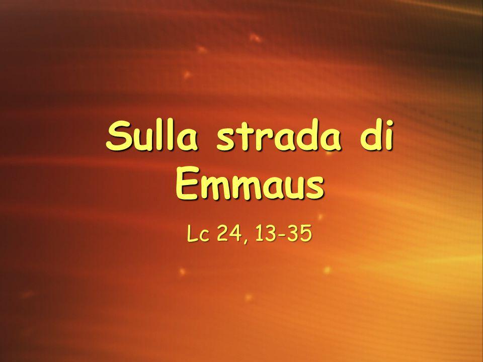 Sulla strada di Emmaus Lc 24, 13-35