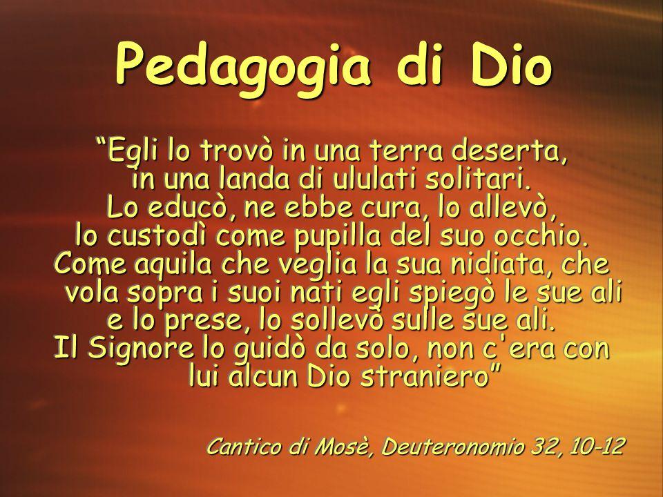 Pedagogia di Dio Egli lo trovò in una terra deserta,