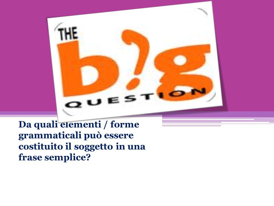Da quali elementi / forme grammaticali può essere costituito il soggetto in una frase semplice