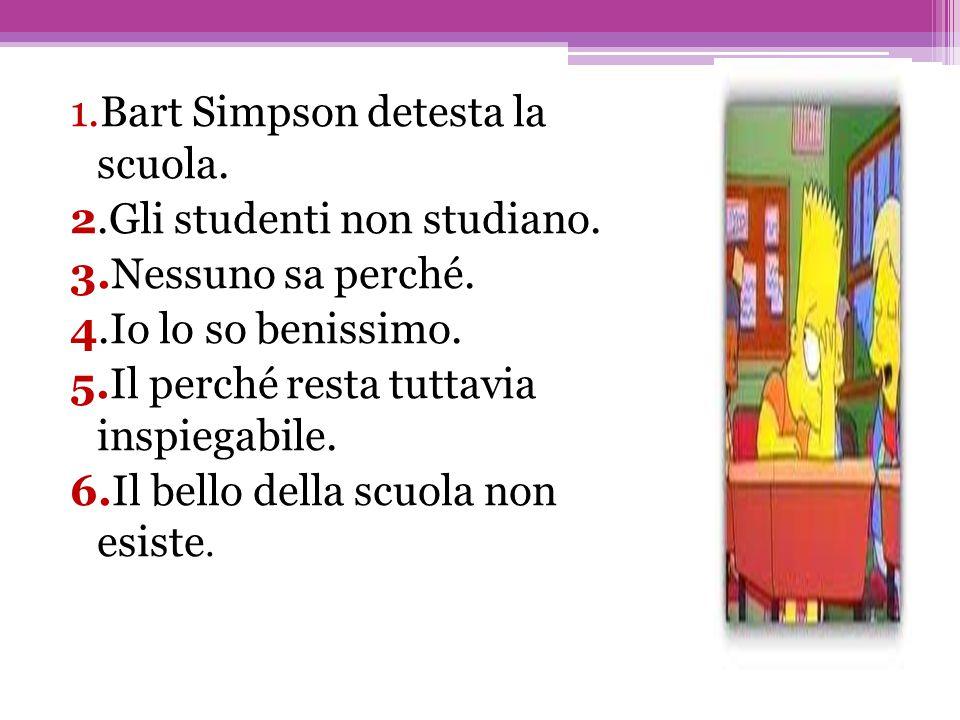 1. Bart Simpson detesta la scuola. 2. Gli studenti non studiano. 3