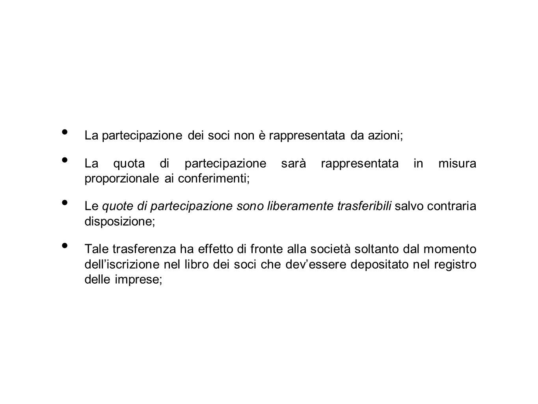 La partecipazione dei soci non è rappresentata da azioni;