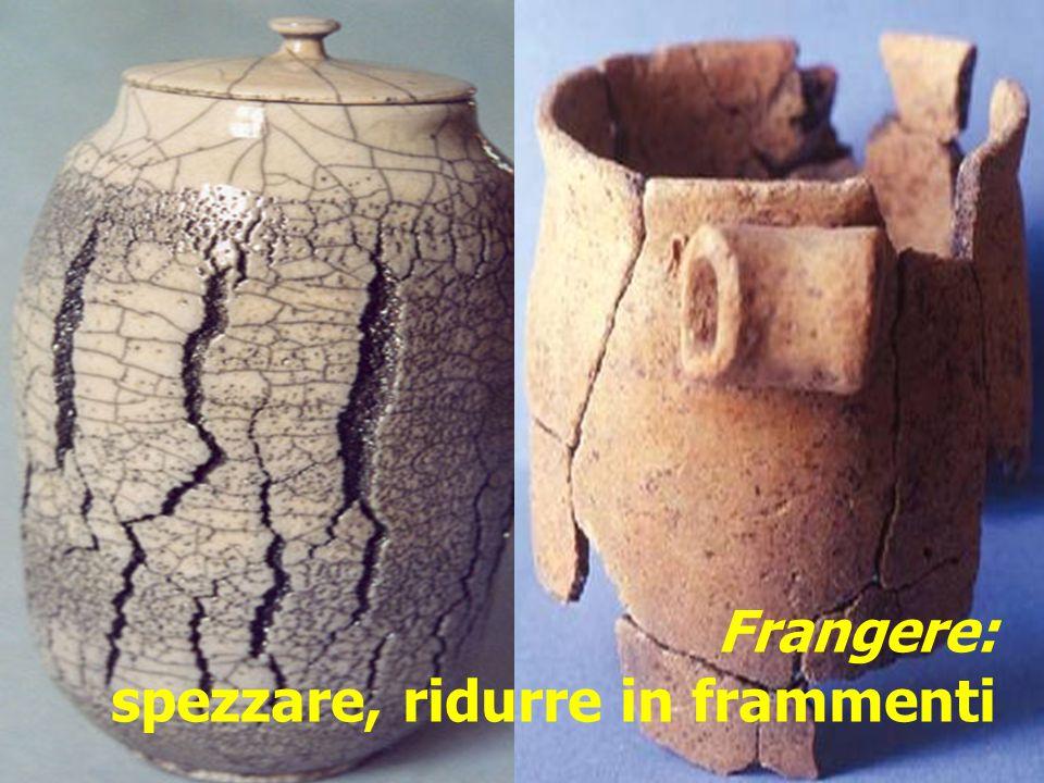 Frangere: spezzare, ridurre in frammenti