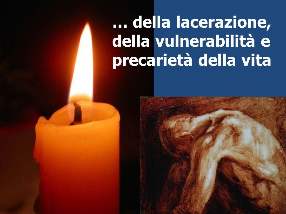 … della lacerazione, della vulnerabilità e precarietà della vita