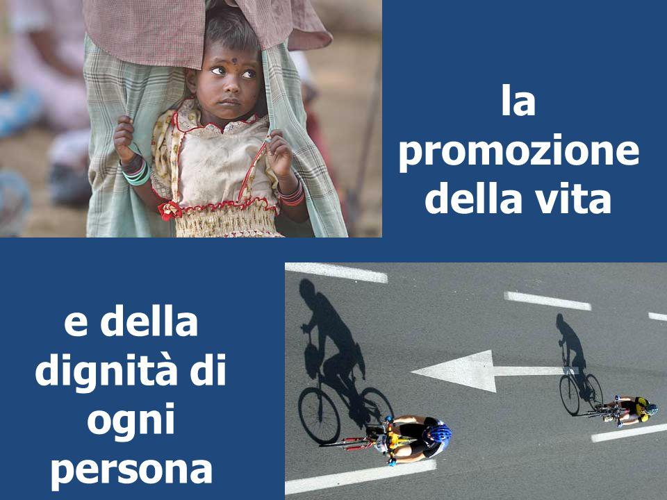 la promozione della vita e della dignità di ogni persona