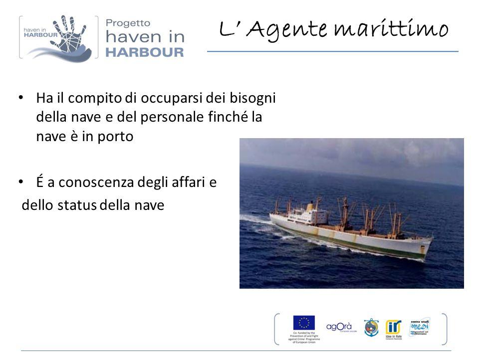 L' Agente marittimo Ha il compito di occuparsi dei bisogni della nave e del personale finché la nave è in porto.