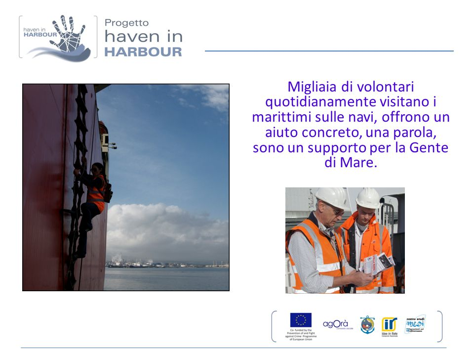 Migliaia di volontari quotidianamente visitano i marittimi sulle navi, offrono un aiuto concreto, una parola, sono un supporto per la Gente di Mare.
