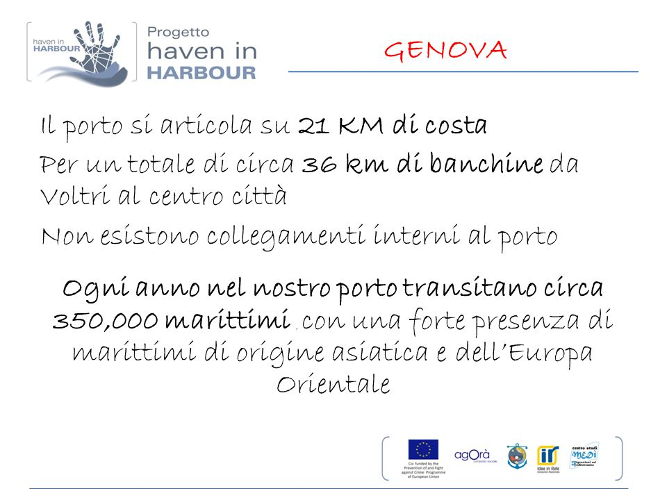 GENOVA Il porto si articola su 21 KM di costa. Per un totale di circa 36 km di banchine da Voltri al centro città.