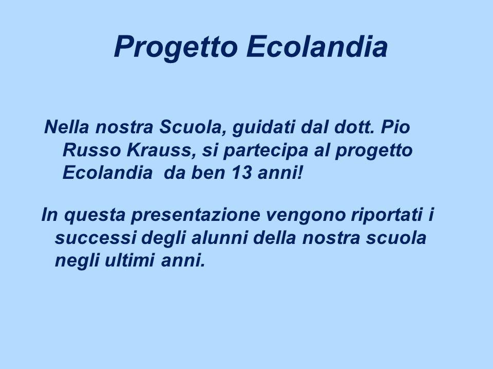 Progetto Ecolandia Nella nostra Scuola, guidati dal dott. Pio Russo Krauss, si partecipa al progetto Ecolandia da ben 13 anni!