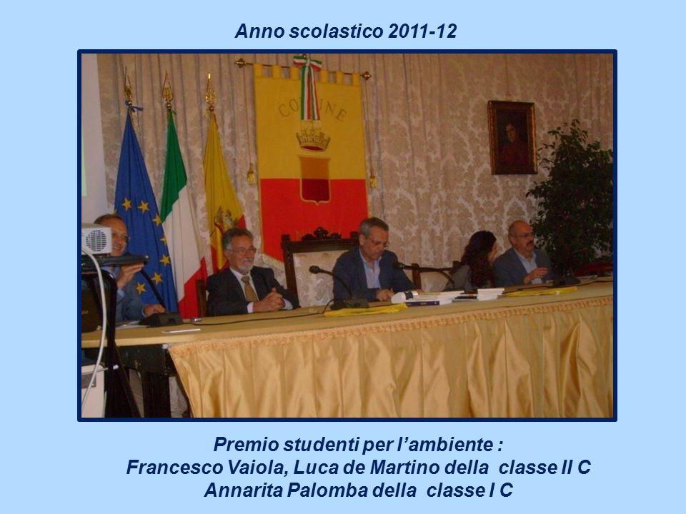 Anno scolastico 2011-12 Premio studenti per l'ambiente : Francesco Vaiola, Luca de Martino della classe II C Annarita Palomba della classe I C.