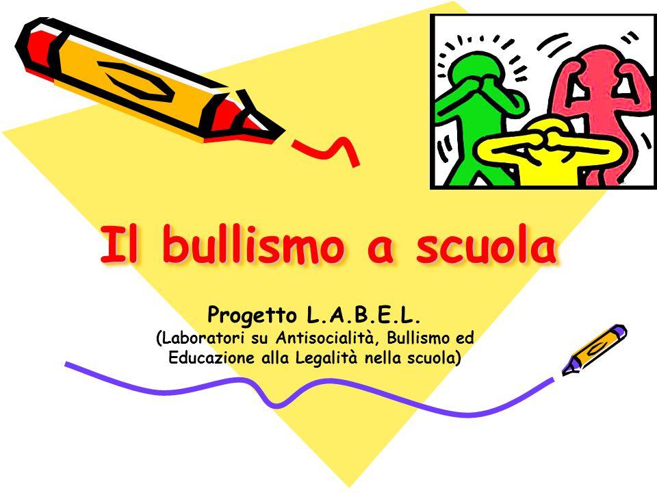 Il bullismo a scuola Progetto L.A.B.E.L.