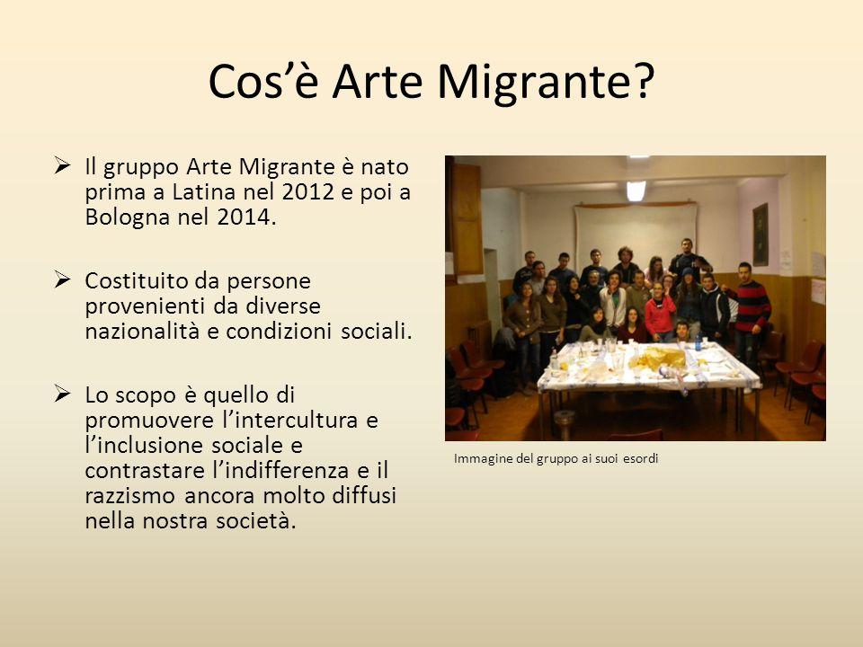 Cos'è Arte Migrante Il gruppo Arte Migrante è nato prima a Latina nel 2012 e poi a Bologna nel 2014.