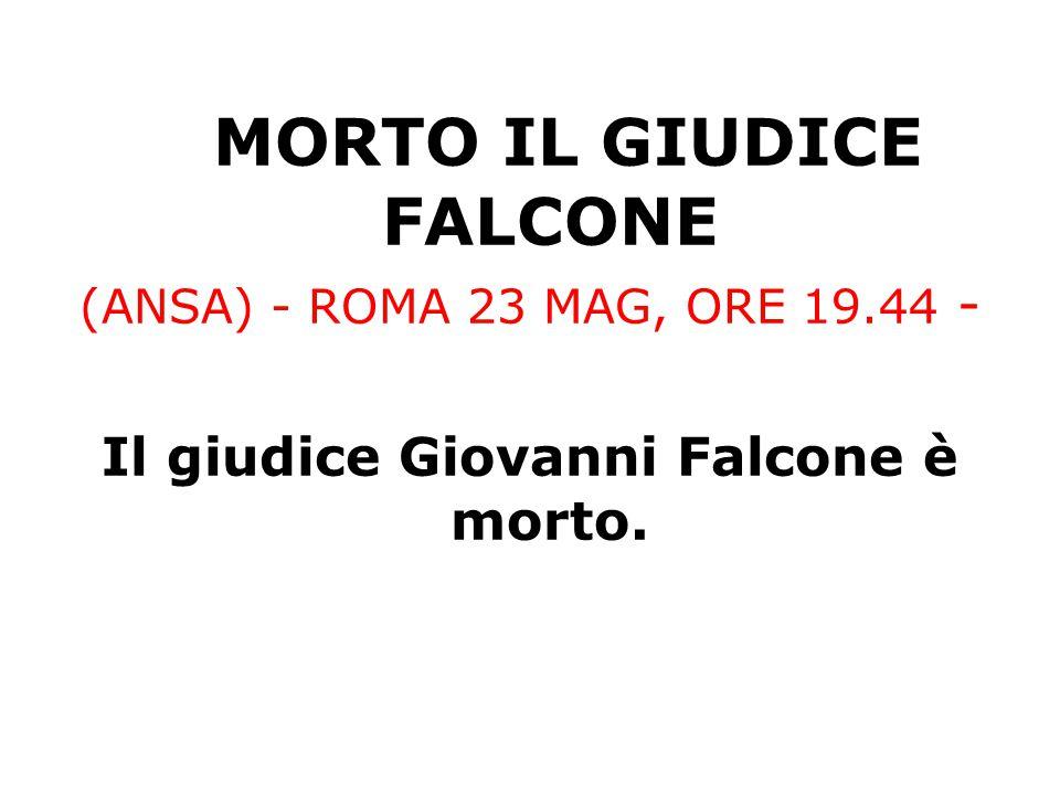 Il giudice Giovanni Falcone è morto.