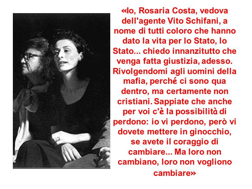«Io, Rosaria Costa, vedova dell agente Vito Schifani, a nome di tutti coloro che hanno dato la vita per lo Stato, lo Stato...