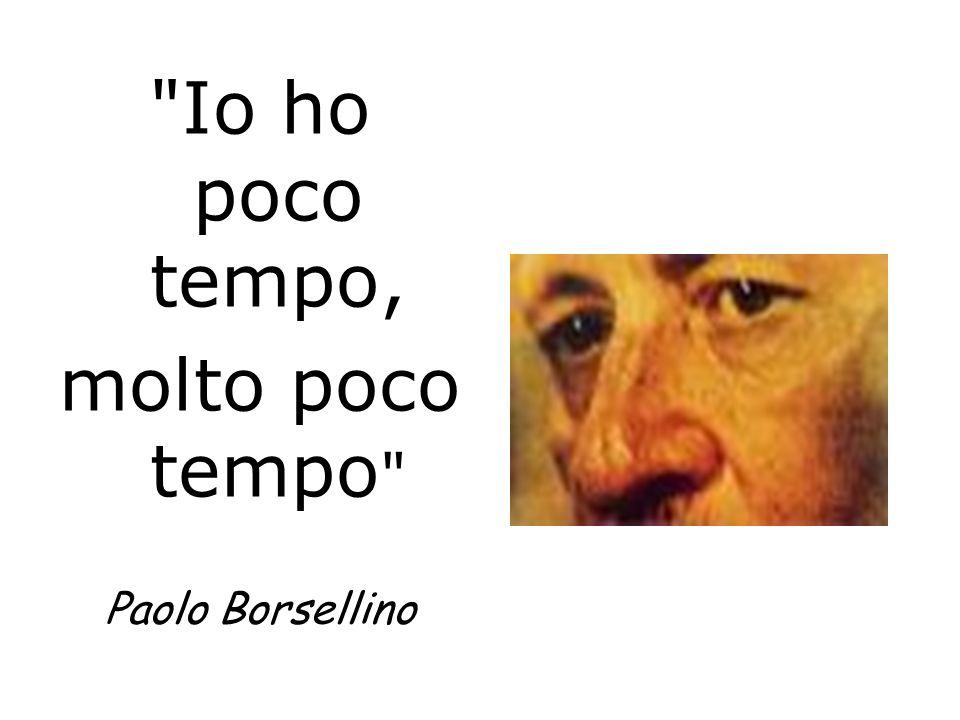 Io ho poco tempo, molto poco tempo Paolo Borsellino