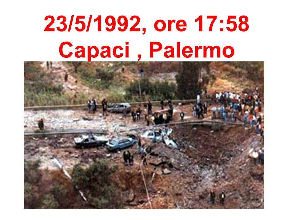 23/5/1992, ore 17:58 Capaci , Palermo