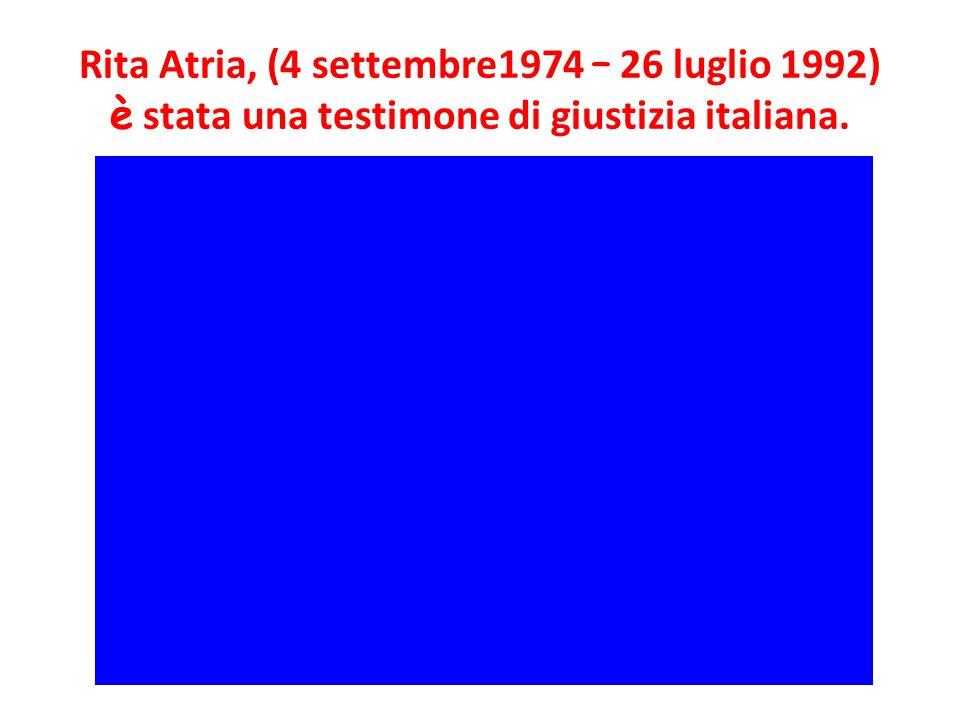 Rita Atria, (4 settembre1974 – 26 luglio 1992) è stata una testimone di giustizia italiana.