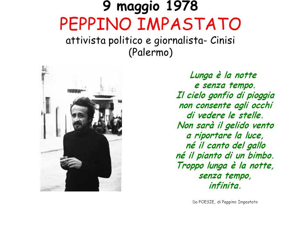 9 maggio 1978 PEPPINO IMPASTATO attivista politico e giornalista- Cinisi (Palermo)