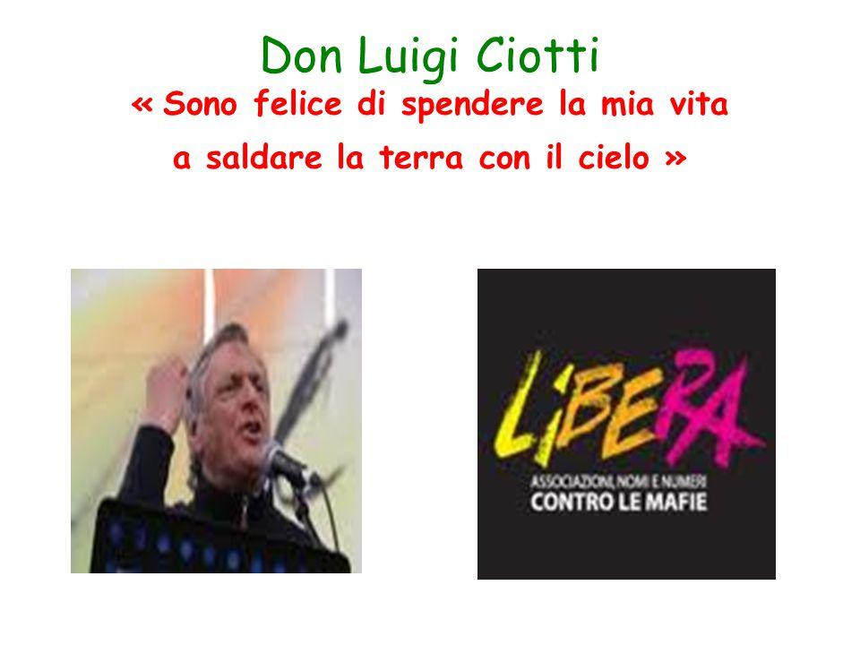 Don Luigi Ciotti « Sono felice di spendere la mia vita a saldare la terra con il cielo »