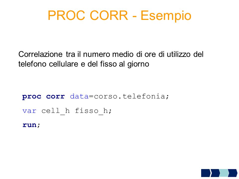 PROC CORR - Esempio Correlazione tra il numero medio di ore di utilizzo del telefono cellulare e del fisso al giorno.
