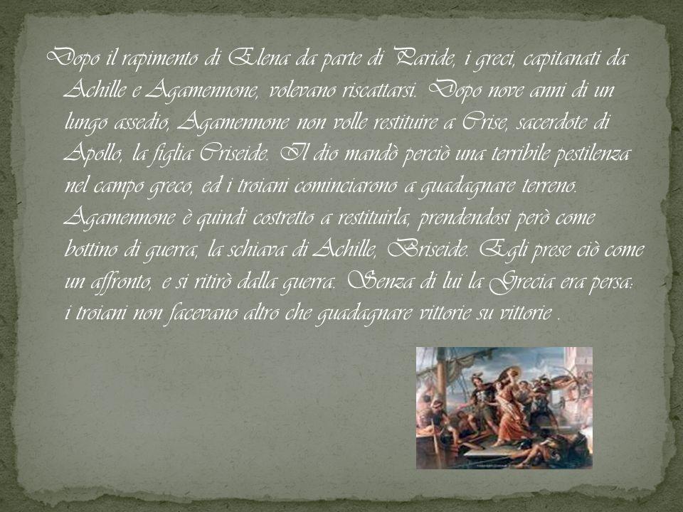 Dopo il rapimento di Elena da parte di Paride, i greci, capitanati da Achille e Agamennone, volevano riscattarsi.