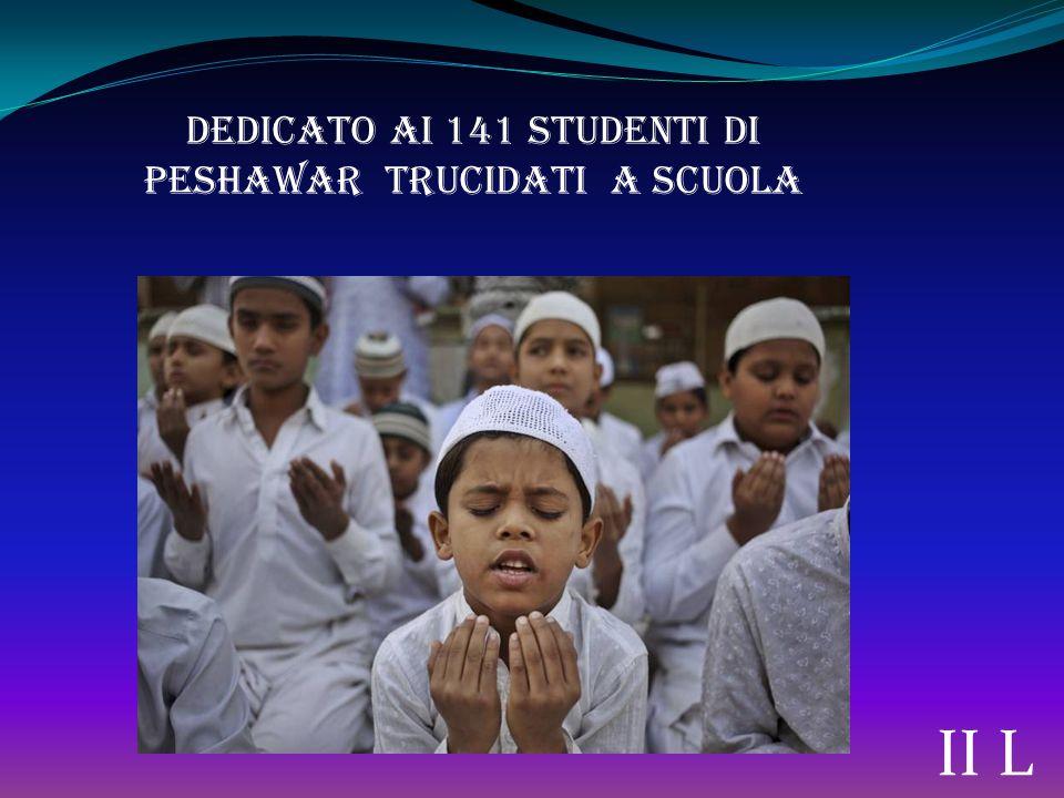 DEDICATO AI 141 STUDENTI DI PESHAwar trucidati a scuola