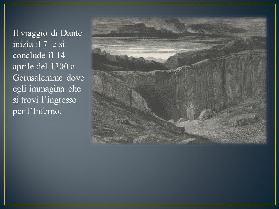 Il viaggio di Dante inizia il 7 e si conclude il 14 aprile del 1300 a Gerusalemme dove egli immagina che si trovi l'ingresso per l'Inferno.