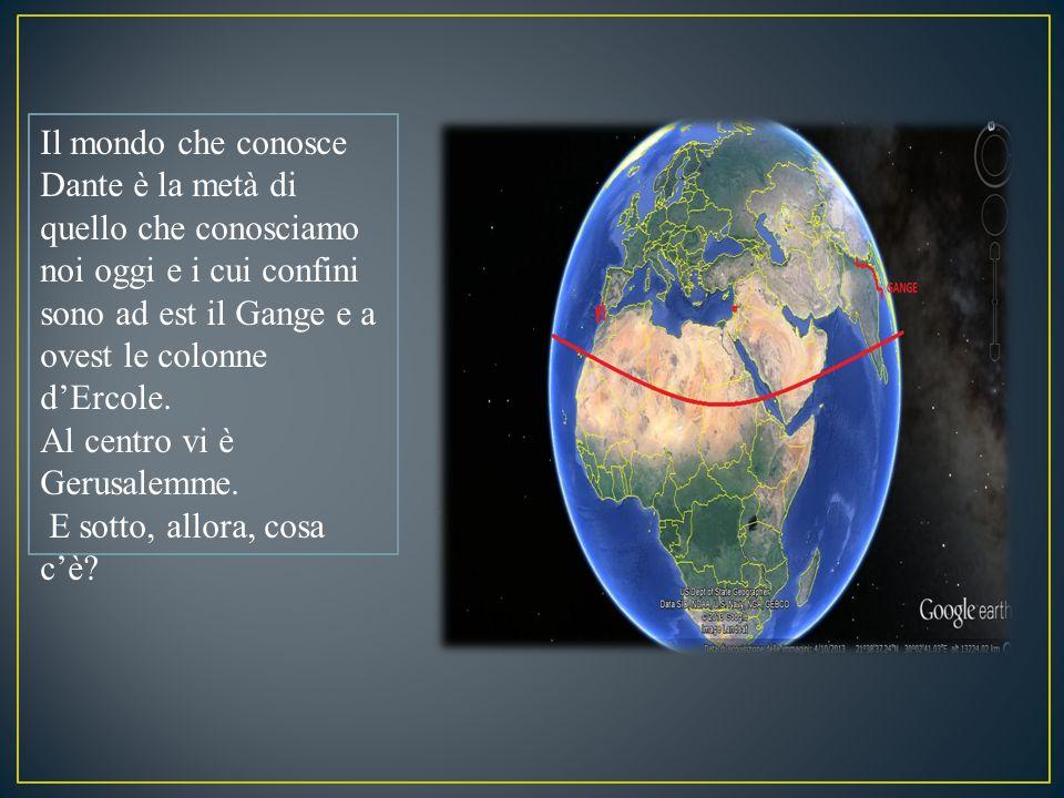 Il mondo che conosce Dante è la metà di quello che conosciamo noi oggi e i cui confini sono ad est il Gange e a ovest le colonne d'Ercole.