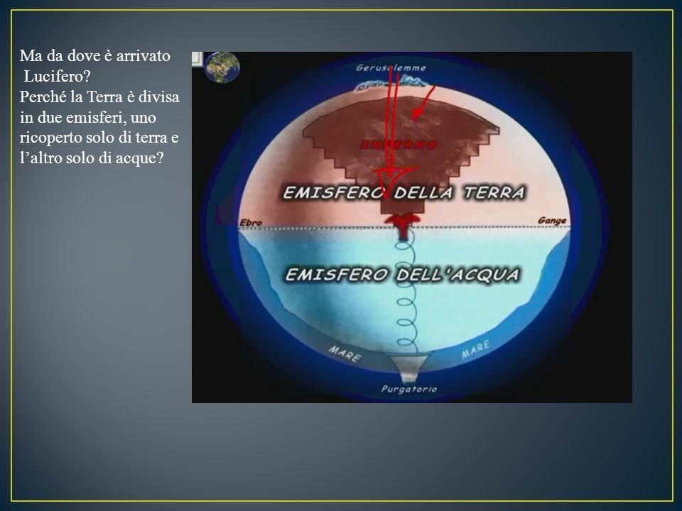 Ma da dove è arrivato Lucifero Perché la Terra è divisa. in due emisferi, uno. ricoperto solo di terra e.