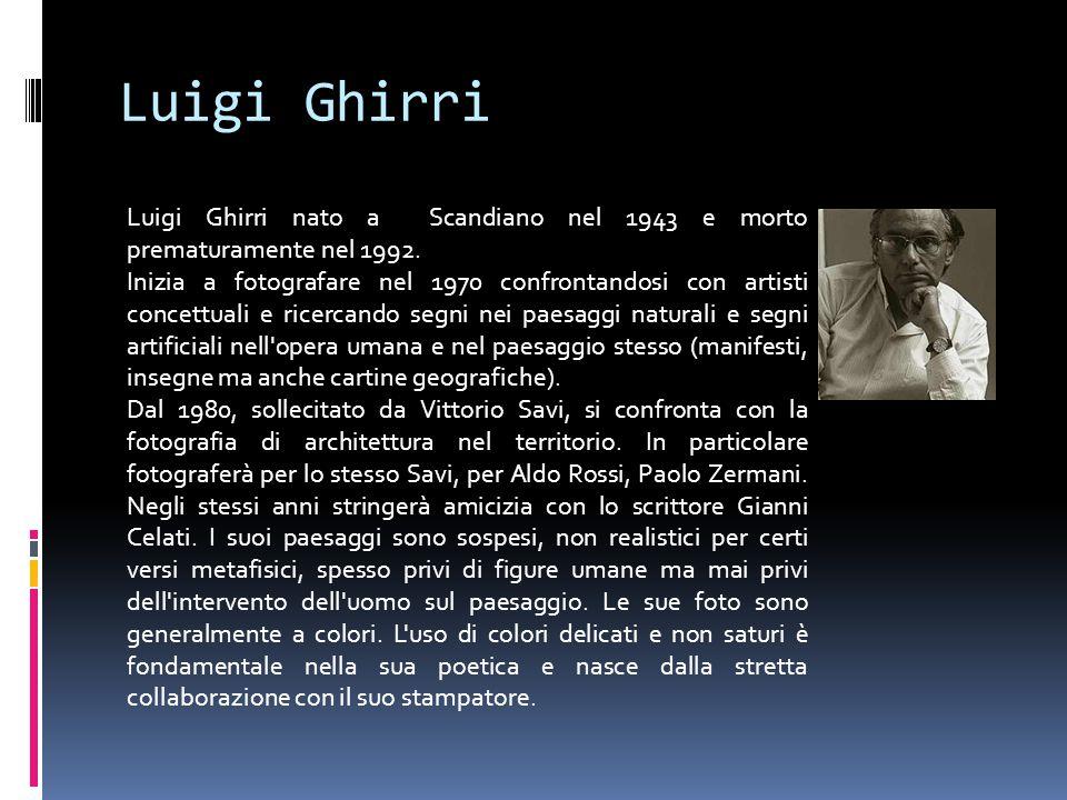 Luigi Ghirri Luigi Ghirri nato a Scandiano nel 1943 e morto prematuramente nel 1992.