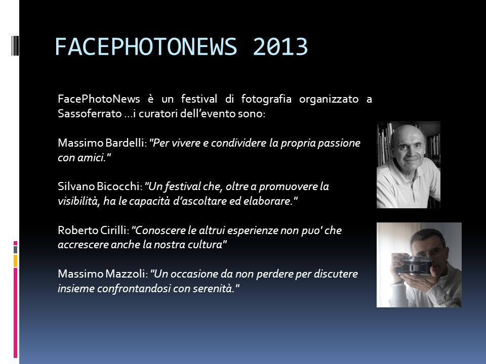 FACEPHOTONEWS 2013 FacePhotoNews è un festival di fotografia organizzato a Sassoferrato ...i curatori dell'evento sono: