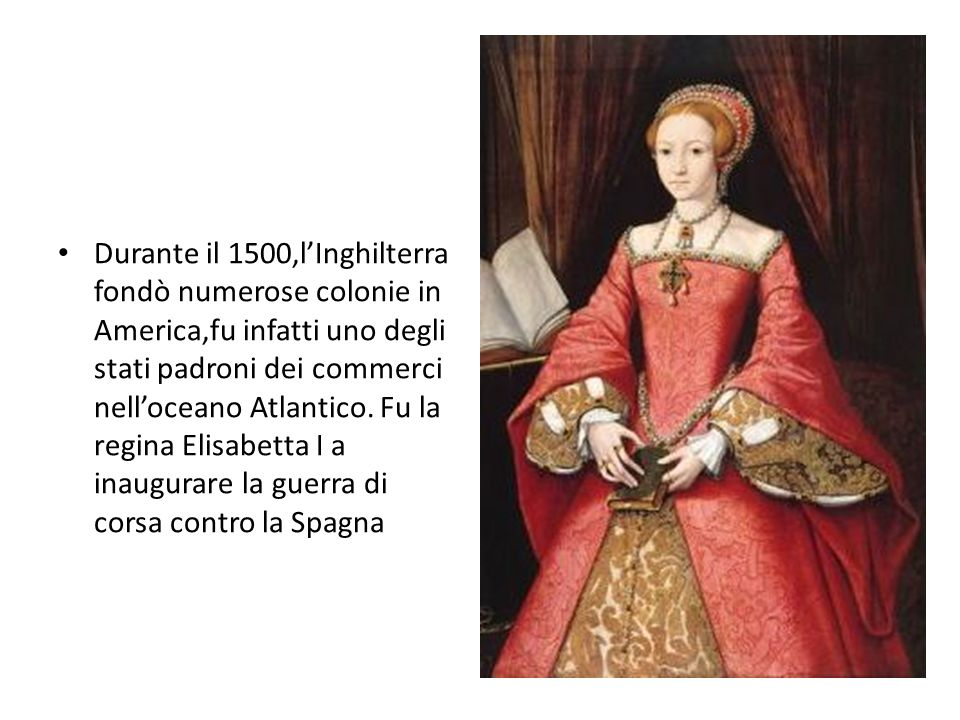 Durante il 1500,l'Inghilterra fondò numerose colonie in America,fu infatti uno degli stati padroni dei commerci nell'oceano Atlantico.