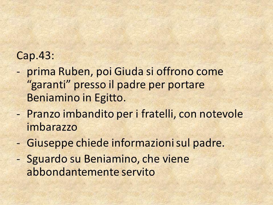 Cap.43: prima Ruben, poi Giuda si offrono come garanti presso il padre per portare Beniamino in Egitto.