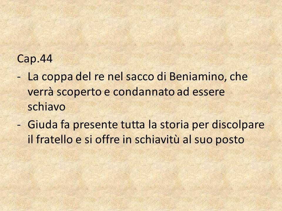 Cap.44 La coppa del re nel sacco di Beniamino, che verrà scoperto e condannato ad essere schiavo.