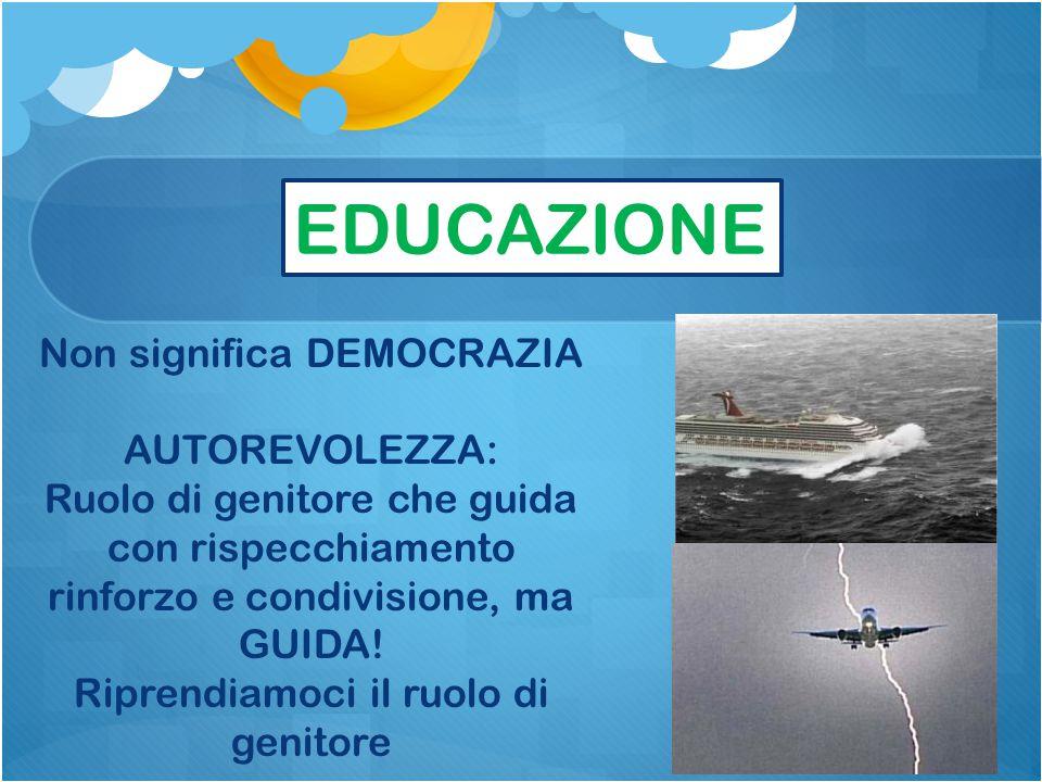 EDUCAZIONE Non significa DEMOCRAZIA AUTOREVOLEZZA: