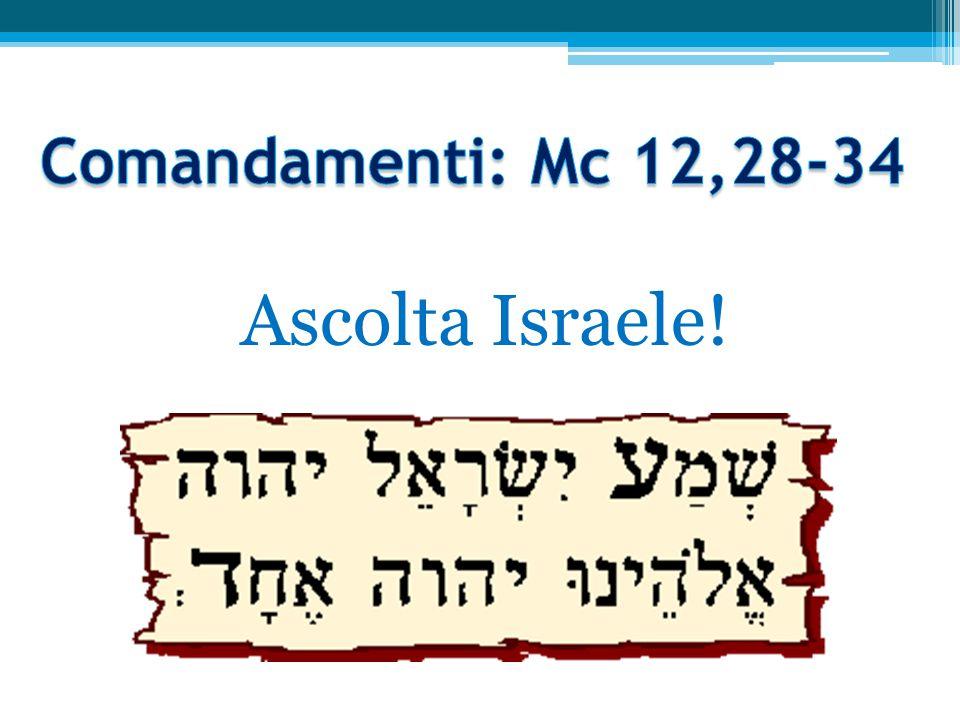 Comandamenti: Mc 12,28-34 Ascolta Israele!