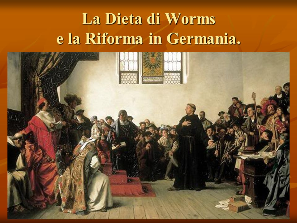 La Dieta di Worms e la Riforma in Germania.