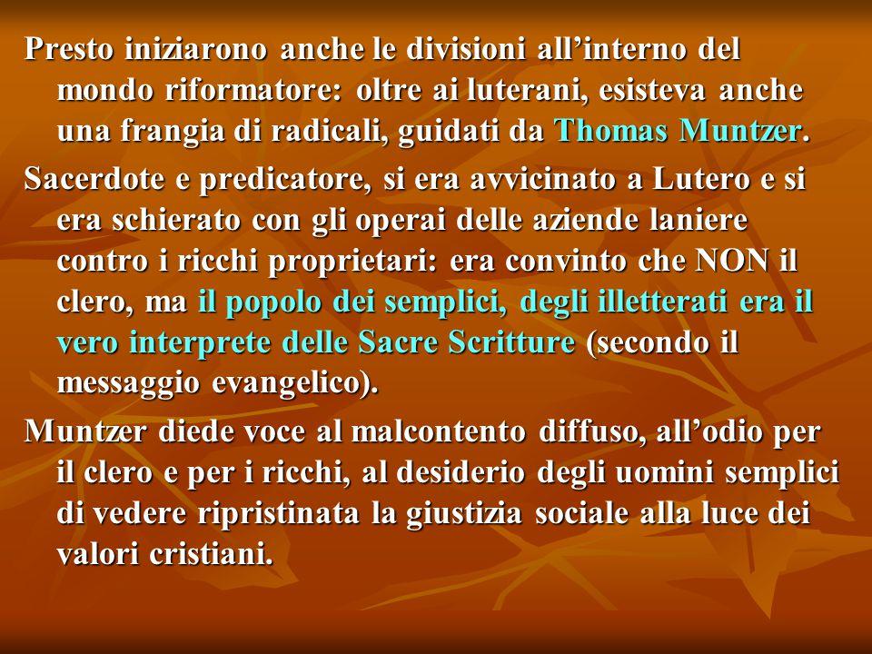 Presto iniziarono anche le divisioni all'interno del mondo riformatore: oltre ai luterani, esisteva anche una frangia di radicali, guidati da Thomas Muntzer.