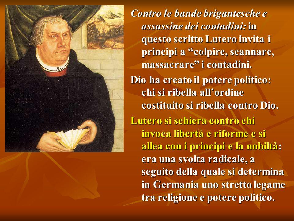 Contro le bande brigantesche e assassine dei contadini: in questo scritto Lutero invita i principi a colpire, scannare, massacrare i contadini.
