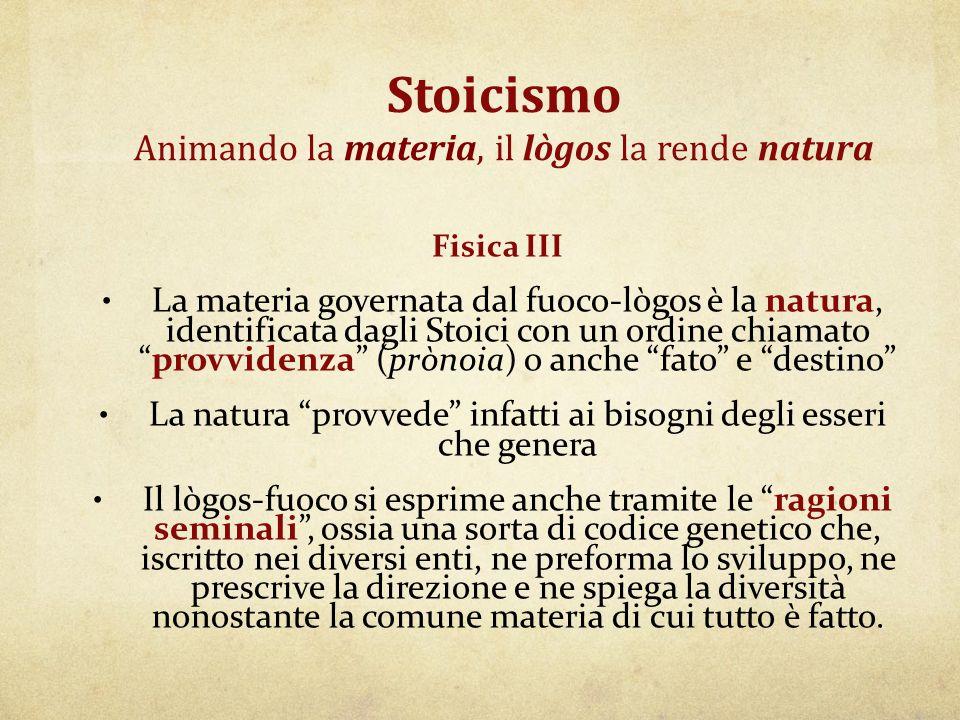 Stoicismo Animando la materia, il lògos la rende natura