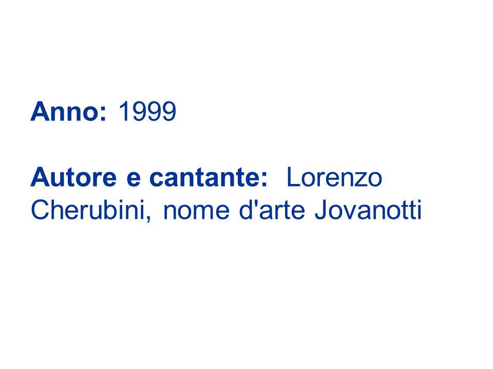 Anno: 1999 Autore e cantante: Lorenzo Cherubini, nome d arte Jovanotti