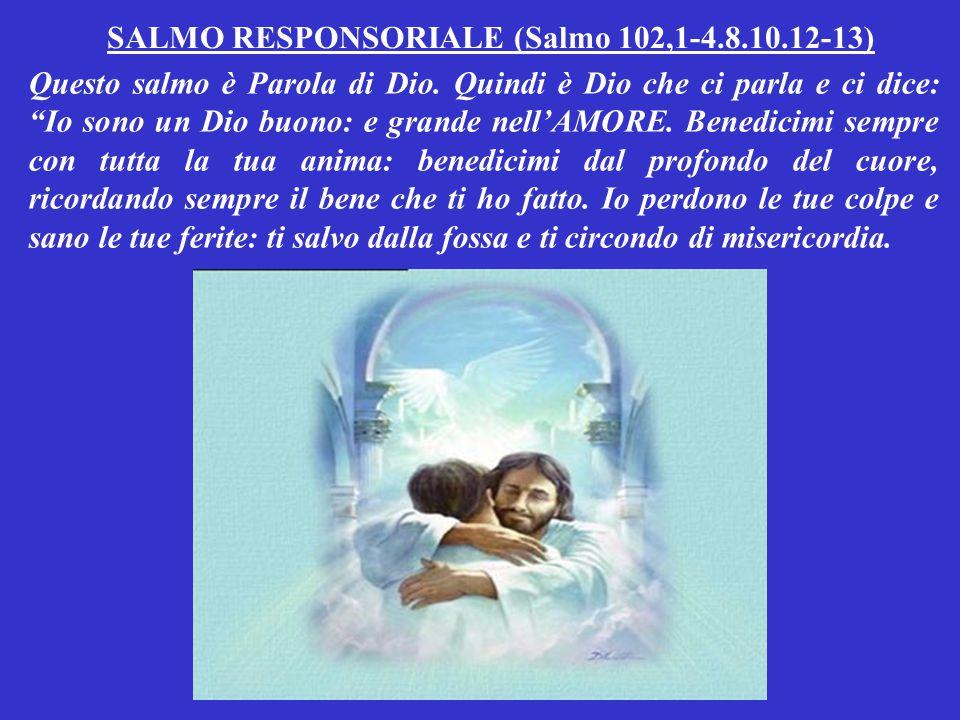 SALMO RESPONSORIALE (Salmo 102,1-4.8.10.12-13)