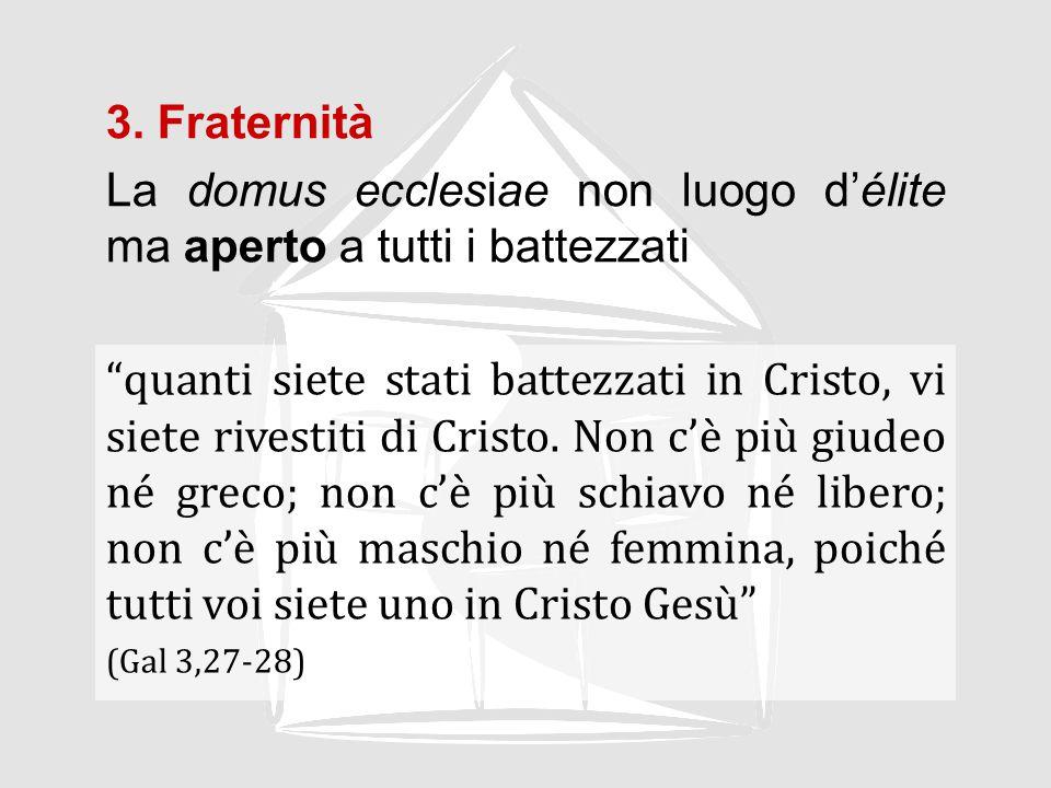 3. Fraternità La domus ecclesiae non luogo d'élite ma aperto a tutti i battezzati