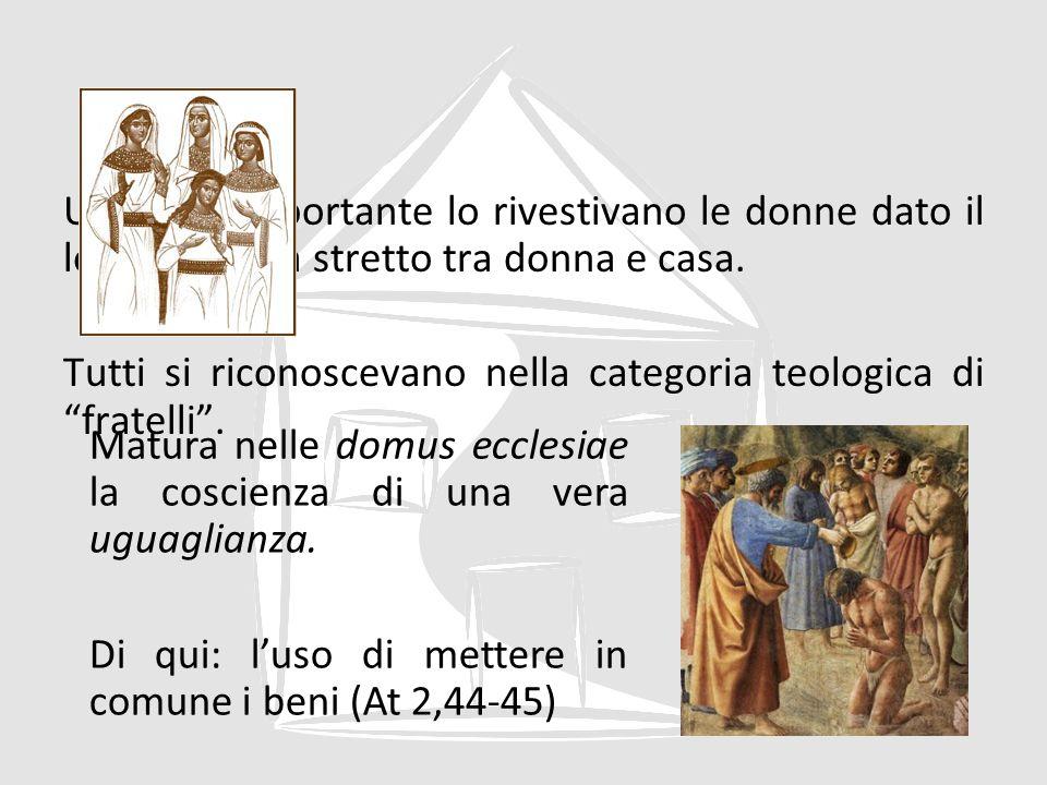 Un ruolo importante lo rivestivano le donne dato il legame allora stretto tra donna e casa. Tutti si riconoscevano nella categoria teologica di fratelli .
