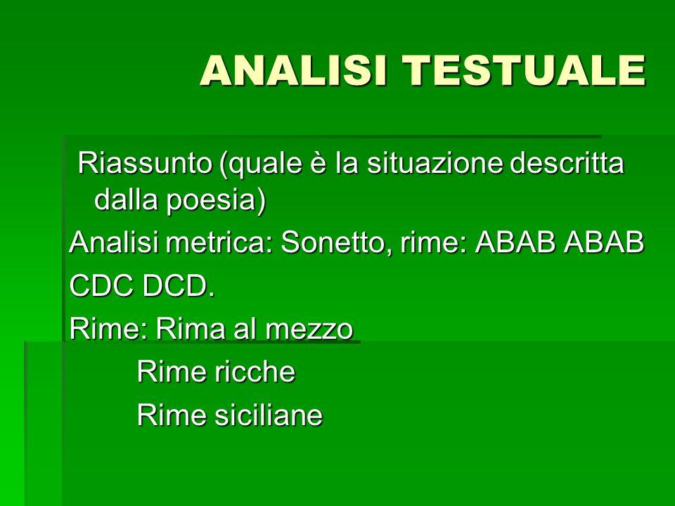 ANALISI TESTUALE Riassunto (quale è la situazione descritta dalla poesia) Analisi metrica: Sonetto, rime: ABAB ABAB.
