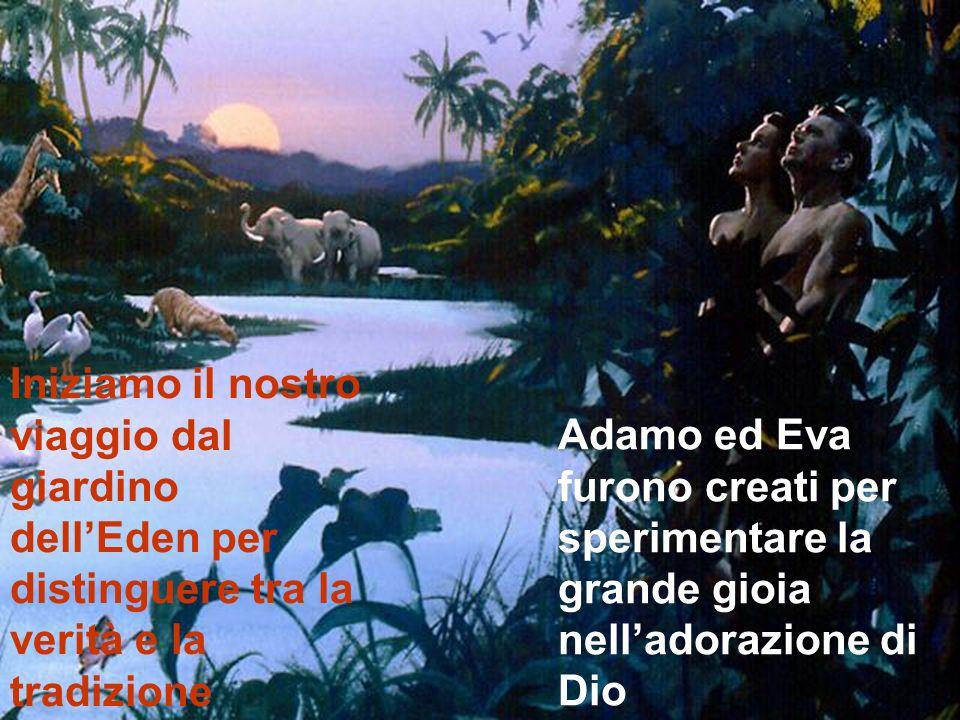 Iniziamo il nostro viaggio dal giardino dell'Eden per distinguere tra la verità e la tradizione