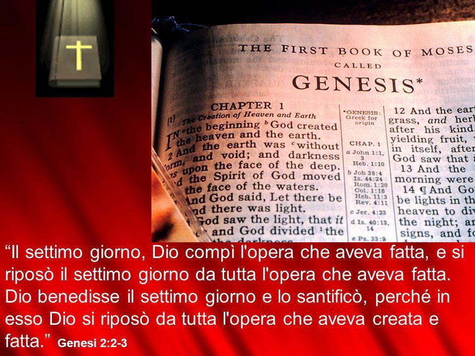 Il settimo giorno, Dio compì l opera che aveva fatta, e si riposò il settimo giorno da tutta l opera che aveva fatta.