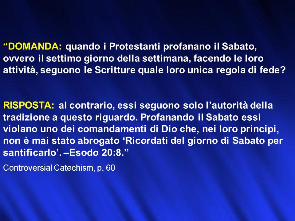 DOMANDA: quando i Protestanti profanano il Sabato, ovvero il settimo giorno della settimana, facendo le loro attività, seguono le Scritture quale loro unica regola di fede