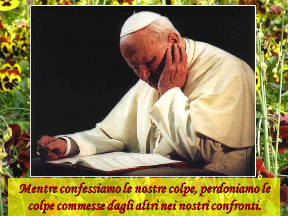 Mentre confessiamo le nostre colpe, perdoniamo le colpe commesse dagli altri nei nostri confronti.