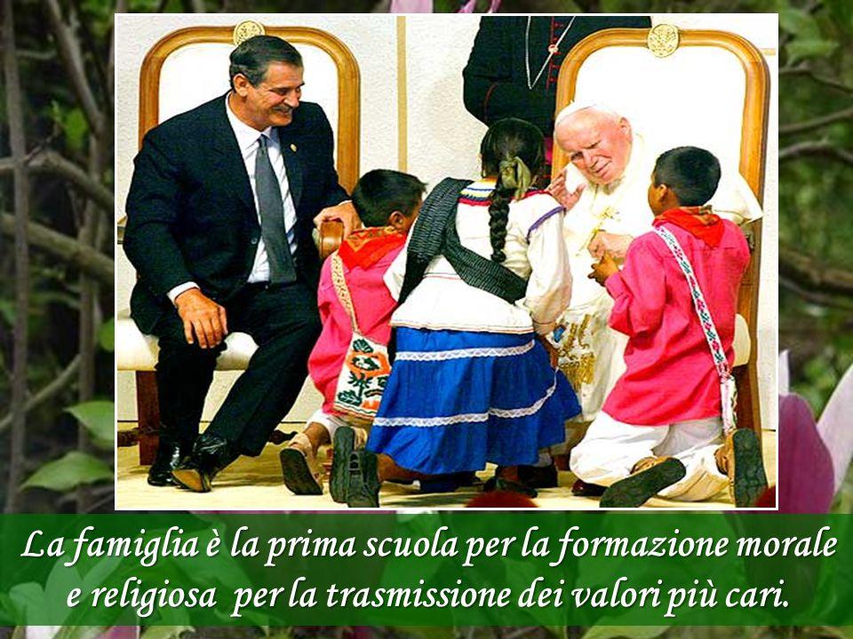 La famiglia è la prima scuola per la formazione morale e religiosa per la trasmissione dei valori più cari.