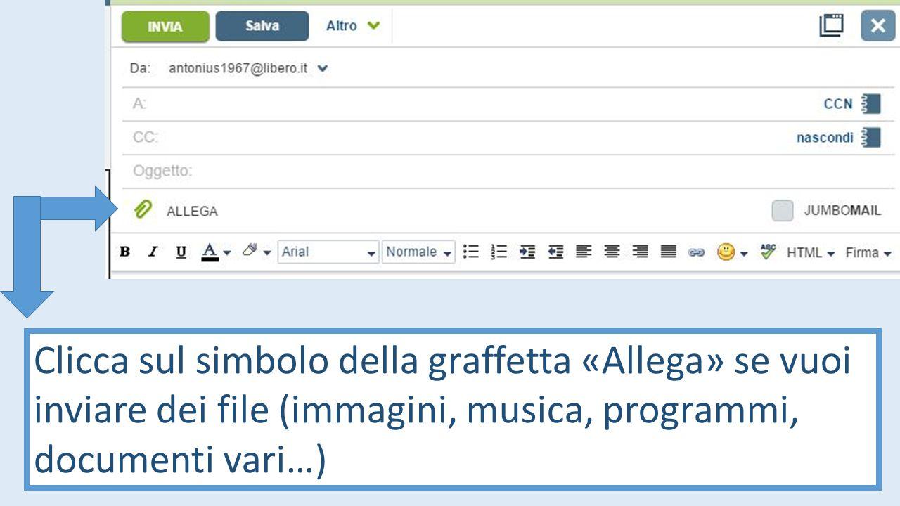 Clicca sul simbolo della graffetta «Allega» se vuoi inviare dei file (immagini, musica, programmi, documenti vari…)